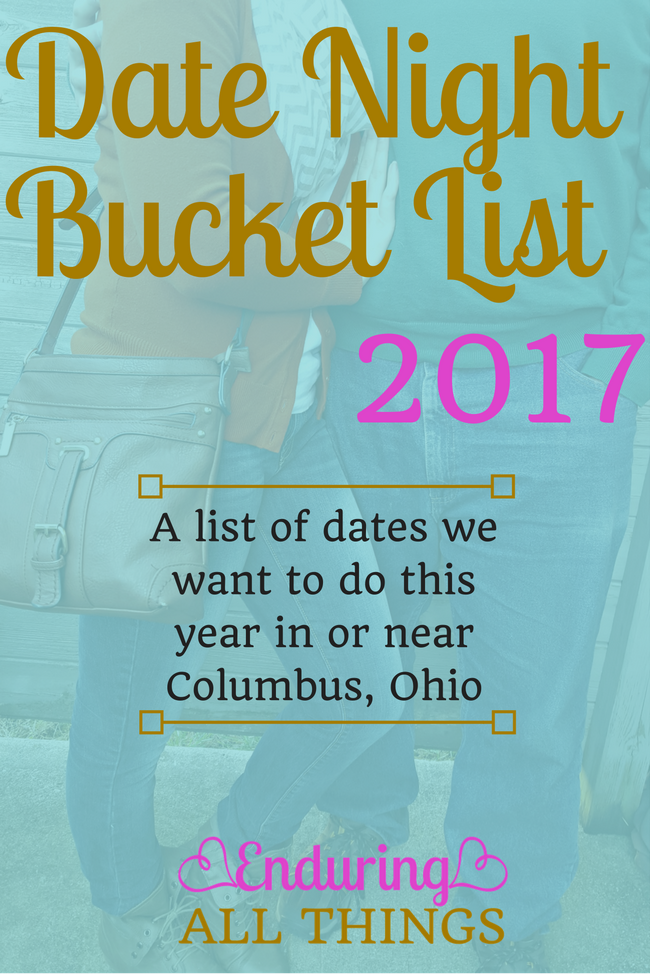 Enduring All Things Our 2017 Date Night Bucket List