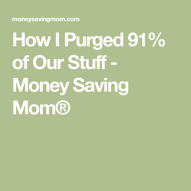 How I Purged 91% of Our Stuff - Money Saving Mom®
