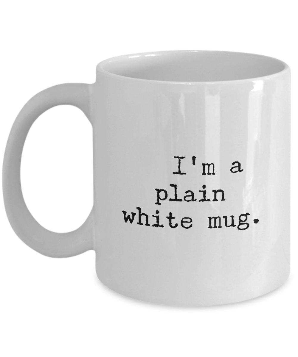 Looking For Funny Coffee Mugs Just Released A Plain White Coffee Mug With I M A Plain White Mug Written On It Treat The Office Mugs Mugs Plain White Mugs
