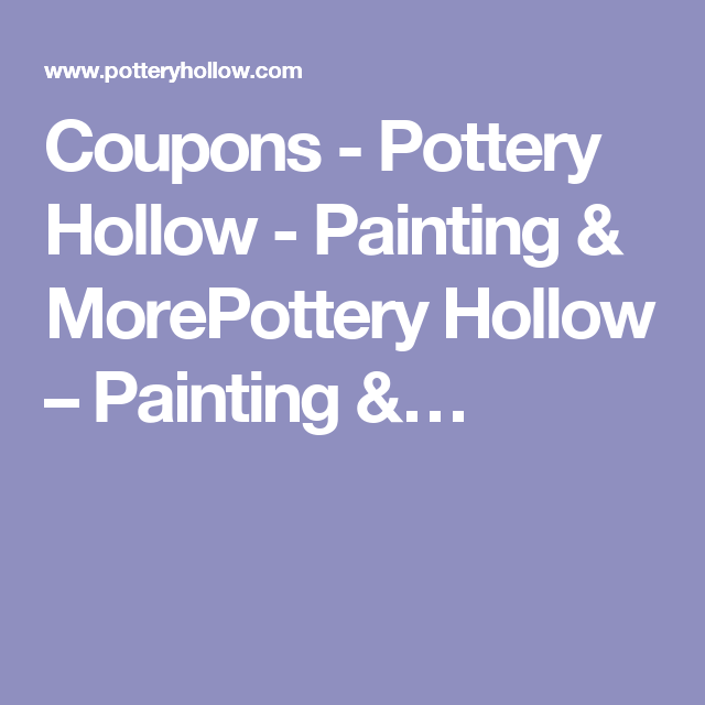 Coupons - Pottery Hollow - Painting & MorePottery Hollow – Painting &…