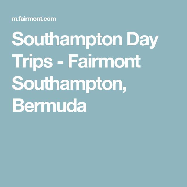 Southampton Day Trips Fairmont Southampton Bermuda Bermuda - Trips to bermuda