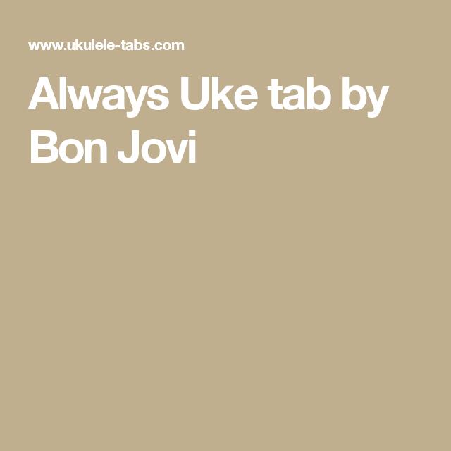 Always Uke Tab By Bon Jovi Ukelele Pinterest Bon Jovi