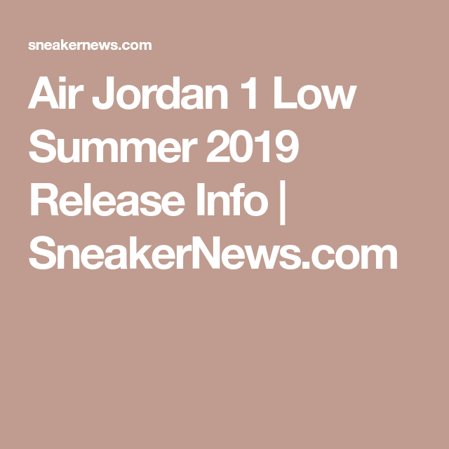 Air Jordan 1 Low Summer 2019 Release Info | $neker $eeker
