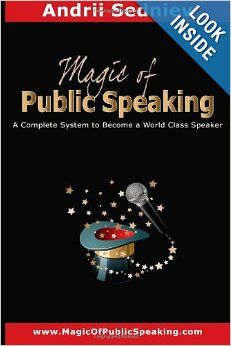 Magic Of Public Speaking A Complete System To Become A World Class Speaker Andrii Sedniev 9781622094318 Amazon Com B Public Speaking How To Become Speaker