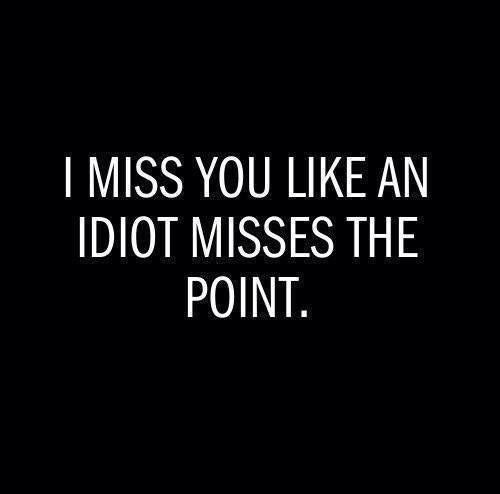I Miss You Like An Idiot Misses The Point Merrys Board 2 Pinterest