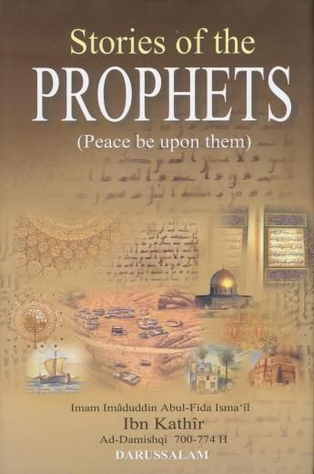 Title: Stories of the Prophets Author: Ibn Kathir Translator: Rashad Ahmad Azami Publisher: Darussalam