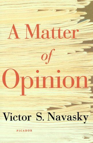 A Matter of Opinion by Victor S. Navasky. $20.00. Publisher: Picador (May 16, 2006). Author: Victor S. Navasky