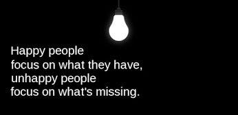 Pessoas felizes focam-se naquilo que têm, pessoas infelizes focam-se naquilo que lhes falta.