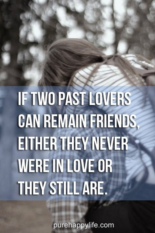 Love Quote If Two Past Lovers Can Remain Friends Either They Never Were In Love Or They Still Are Quotes Love Quotes Life Quotes