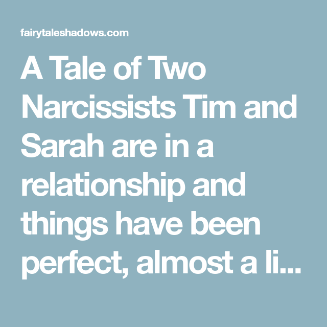 A Tale of Two Narcissists Tim and Sarah are… | Dating, Living