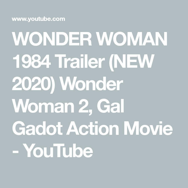 Wonder Woman 1984 Trailer New 2020 Wonder Woman 2 Gal Gadot Action Movie Yo In 2020 Action Movies Gal Gadot Wonder Woman