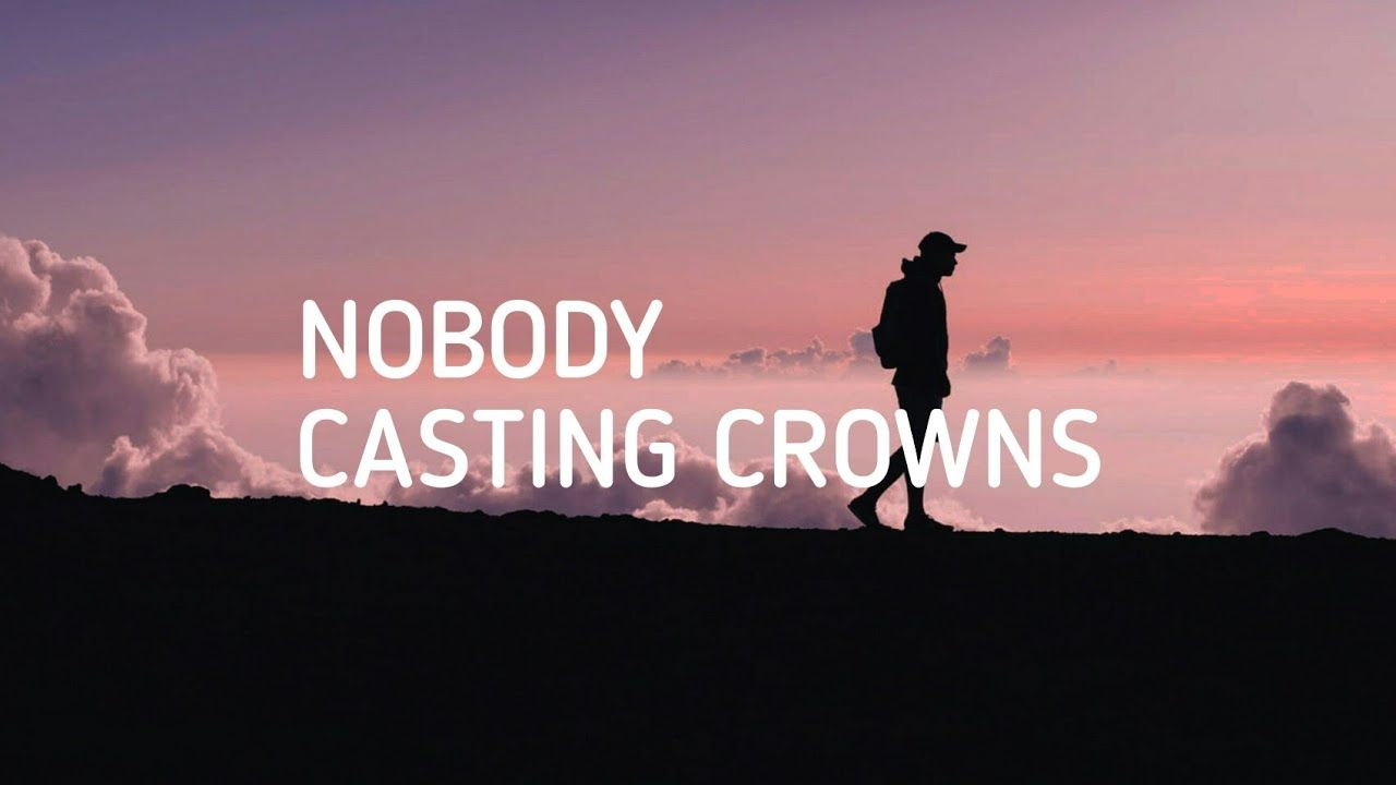 Nobody Casting Crowns Lyric Video With Images Praise Songs