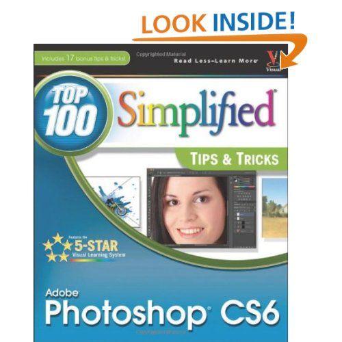 Amazon Com Adobe Photoshop Cs6 Top 100 Simplified Tips And Tricks Top 100 Simplified Tips Tr Digital Photography Basics Photoshop Elements Photoshop Basics