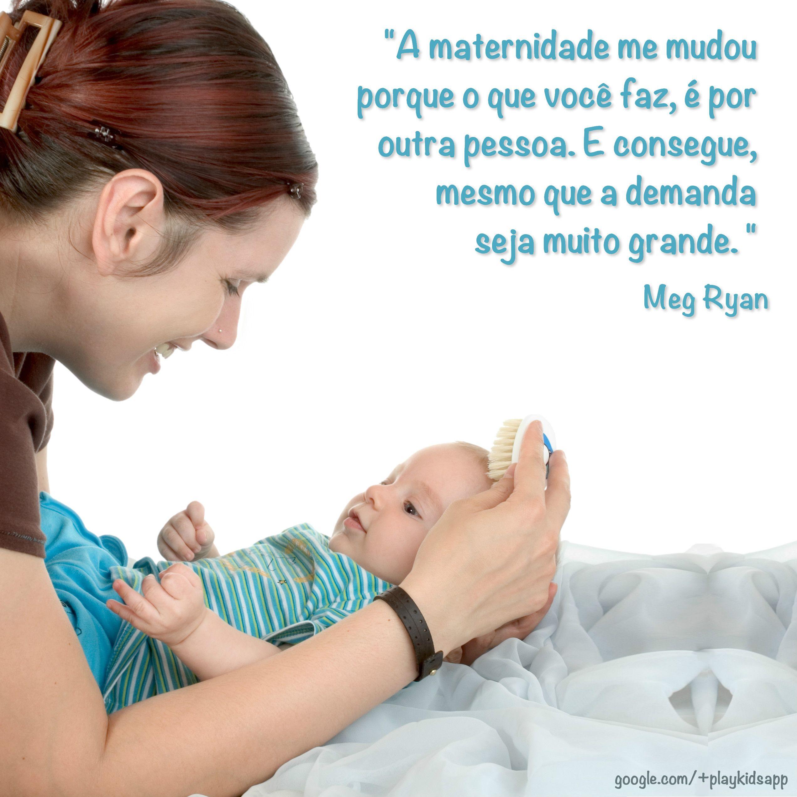 """""""A maternidade me mudou porque o que você faz, é por outra pessoa. E consegue, mesmo que a demanda seja muito grande."""" - Meg Ryan"""