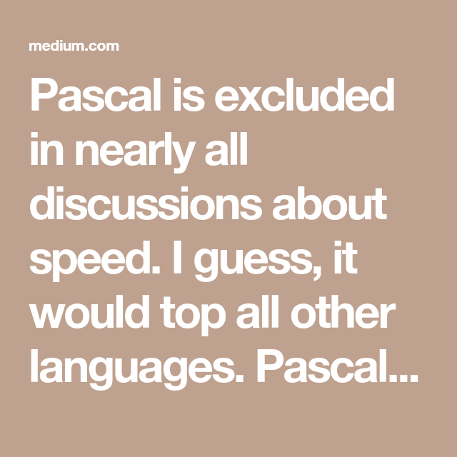Pascal is excluded in nearly all discussions about speed  I