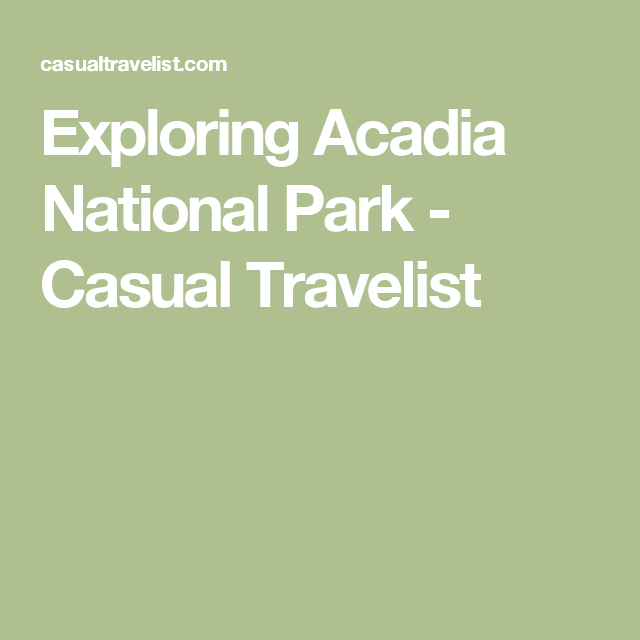 Exploring Acadia National Park - Casual Travelist