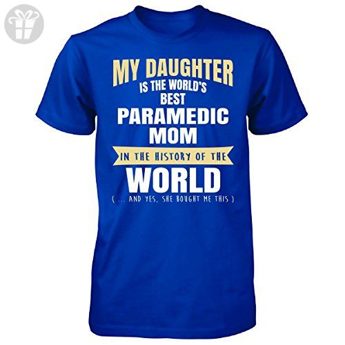 My Daughter Is The World's Best Paramedic Mom - Unisex