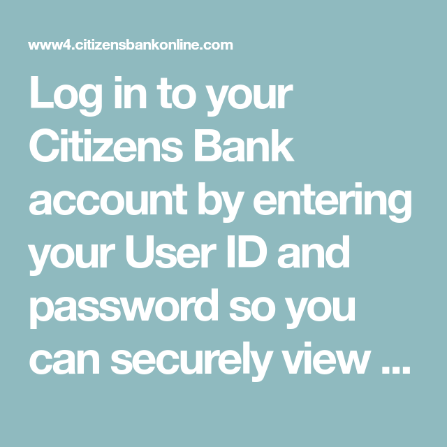 Log In To Your Citizens Bank Account By Entering Your User Id And Password So You Can Securely View And Manage Your Accounts Banking Accounting Personal Loans