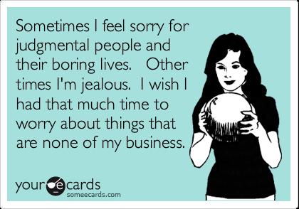 judgmental people....haha