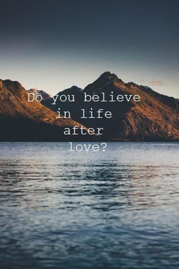 do believe in love after love