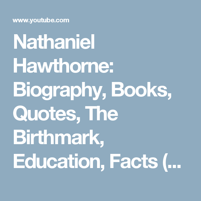 nathaniel hawthorne biography books quotes the birthmark nathaniel hawthorne biography books quotes the birthmark education facts
