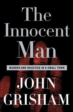 john grisham, the innocent man #nonfiction #innocenceproject #injusticeofthedeathpenalty #americanjusticesystem