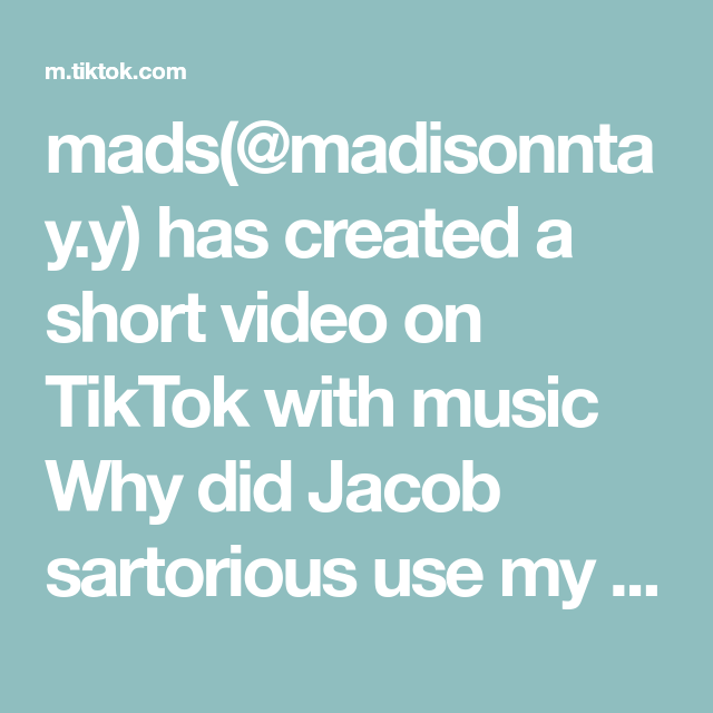 Mads Madisonntay Y Has Created A Short Video On Tiktok With Music Why Did Jacob Sartorious Use My Sound Stay On The Elite Side Of Tik To Tik Tok Music Elite