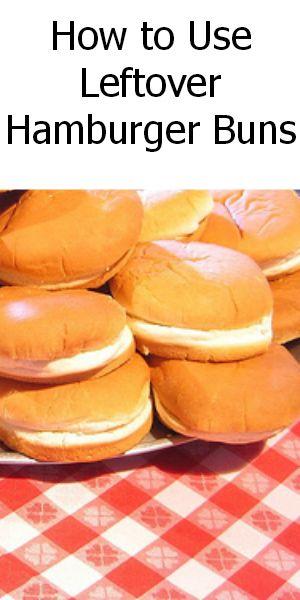13 Things To Do With Leftover Hamburger Buns Hamburger Buns Hamburger Buns Leftover Recipe For Leftover Hamburgers