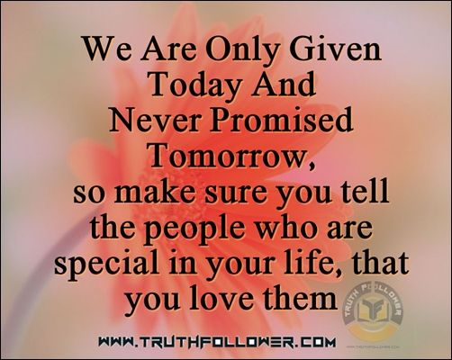 Truthfollower Is An Online Source For Best Collection Of Famous Quotes Inspirational Photos Pictures Promise Quotes Tomorrow Is Not Promised Tomorrow Quotes