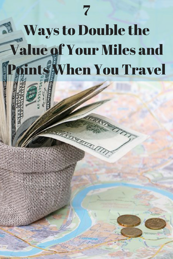 7 Ways To Double The Value Of Your Miles And Points When You
