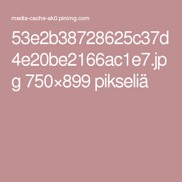 53e2b38728625c37d4e20be2166ac1e7.jpg 750×899 pikseliä