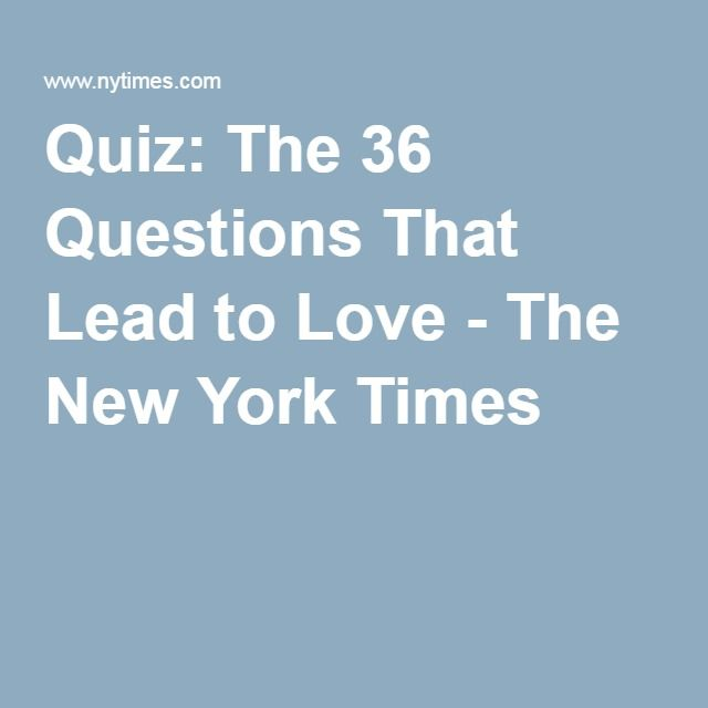 Quiz The 36 Questions That Lead To Love The New York Times