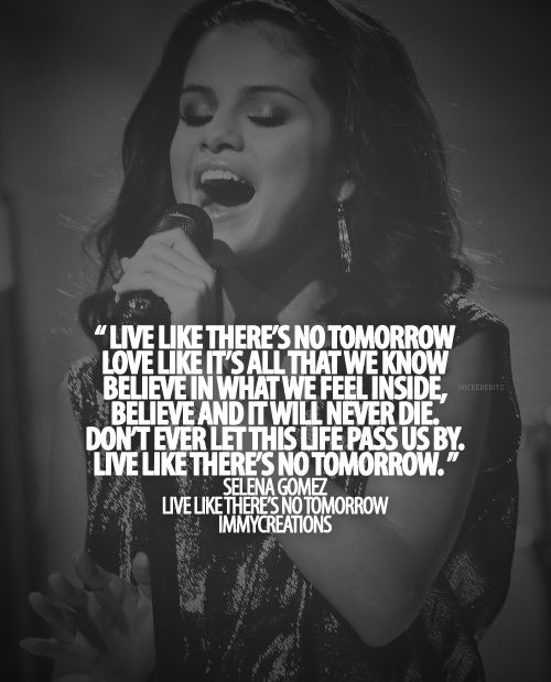 Live Like There S No Tomorrow And Believe In Ourselves Selena Gomez Selena Gomez Songs Lyrics Selena