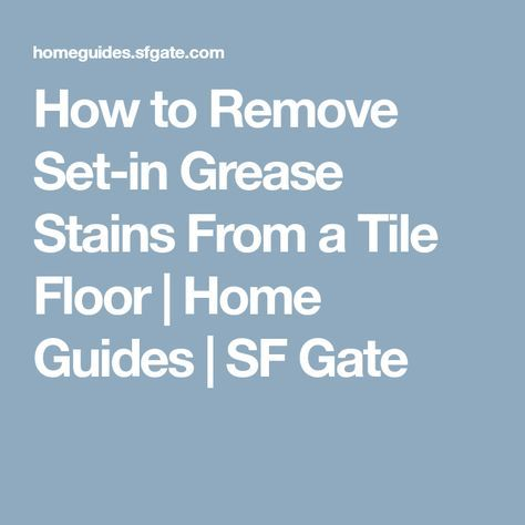 How To Remove Set In Grease Stains From A Tile Floor