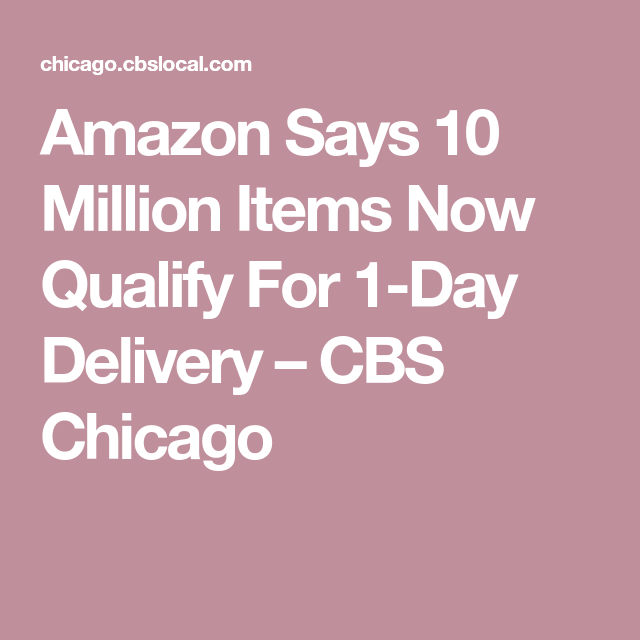 Amazon Says 10 Million Items Now Qualify For 1 Day Delivery Cbs Chicago Amazon 1 Day Day