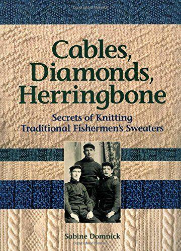 Cables, Diamonds, & Herringbone: Secrets of Knitting Traditional Fishermen's Sweaters by Sabine Domnick http://www.amazon.com/dp/0892726881/ref=cm_sw_r_pi_dp_eK4Gvb1S57JDF