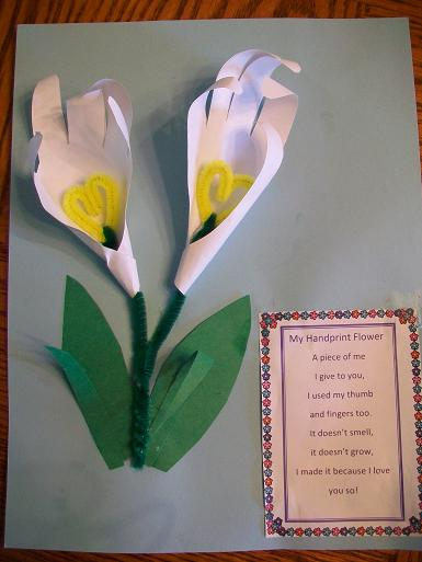 Mother's Day gift for the Grandmas:  My Handprint Flower  A piece of me  I give to you,  I used my thumb  and fingers too.  it doesn't smell,  it doesn't grow,  I made it because I love  you so.