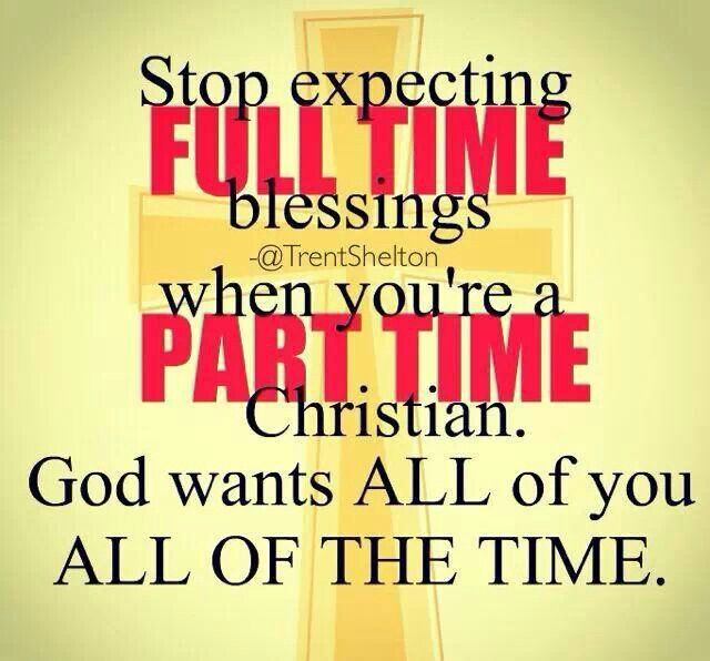 stop expecting full time blessings when your part time christian