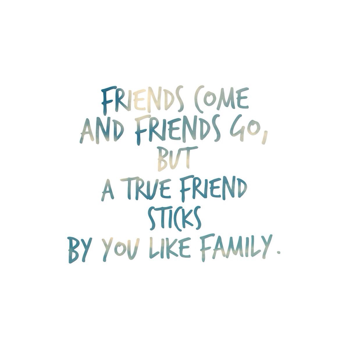 Friends Come And Friends Go But A True Friend Sticks By You Like Family Proverbs 18 24 Msg Quote Friendship Friendship Quotes Quotes To Live By Quotes