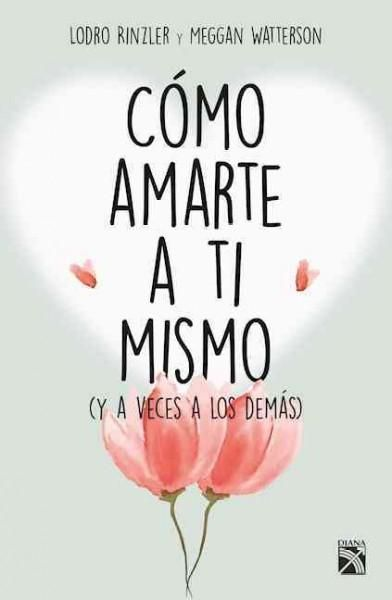 Como amarte a ti mismo/ How to Love Yourself: Y a Veces a Los Demas/ and Sometimes Other People/