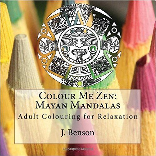 colour me zen mayan mandalas adult colouring for relaxation volume 4