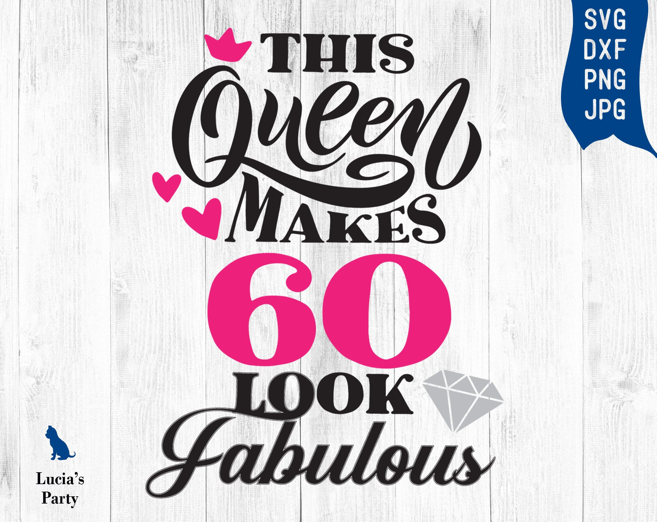 Download This Queen Makes 60 Look Fabulous SVG 60 and fabulous svg ...