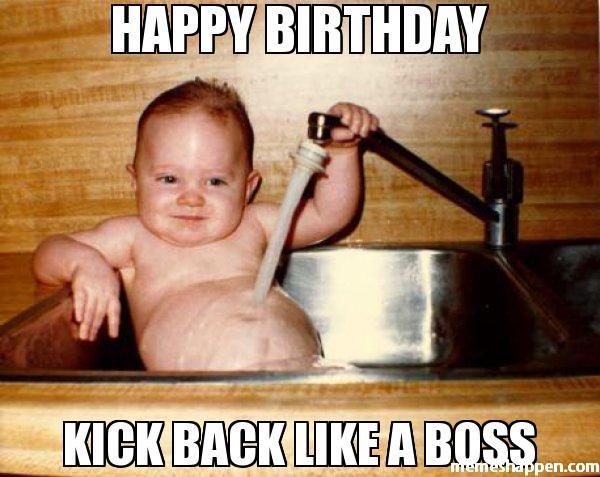 Happy Birthday Kick Back Like A Boss Meme Epicurist Kid Work