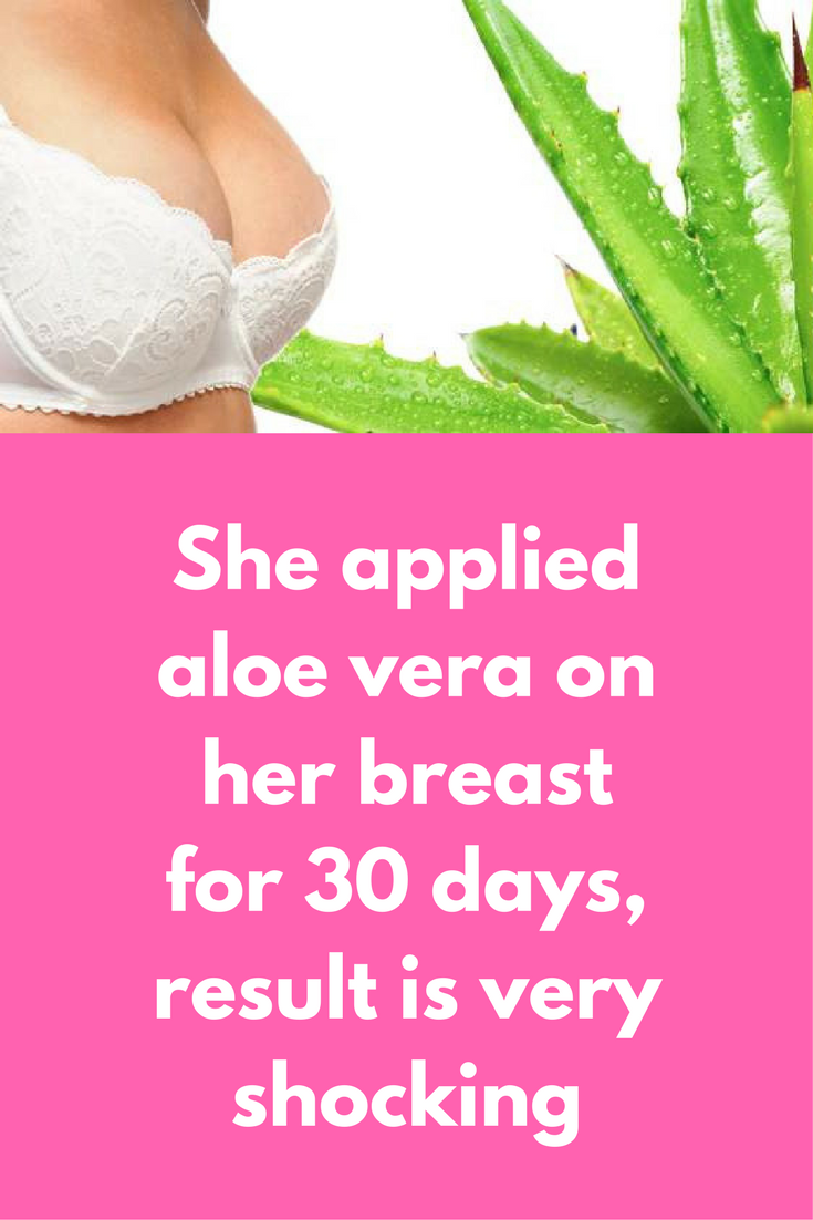She applied aloe vera on her breast for 30 days, result is very shocking Do  you know aloe vera is the easiest and one of the very effective treatment  for ...