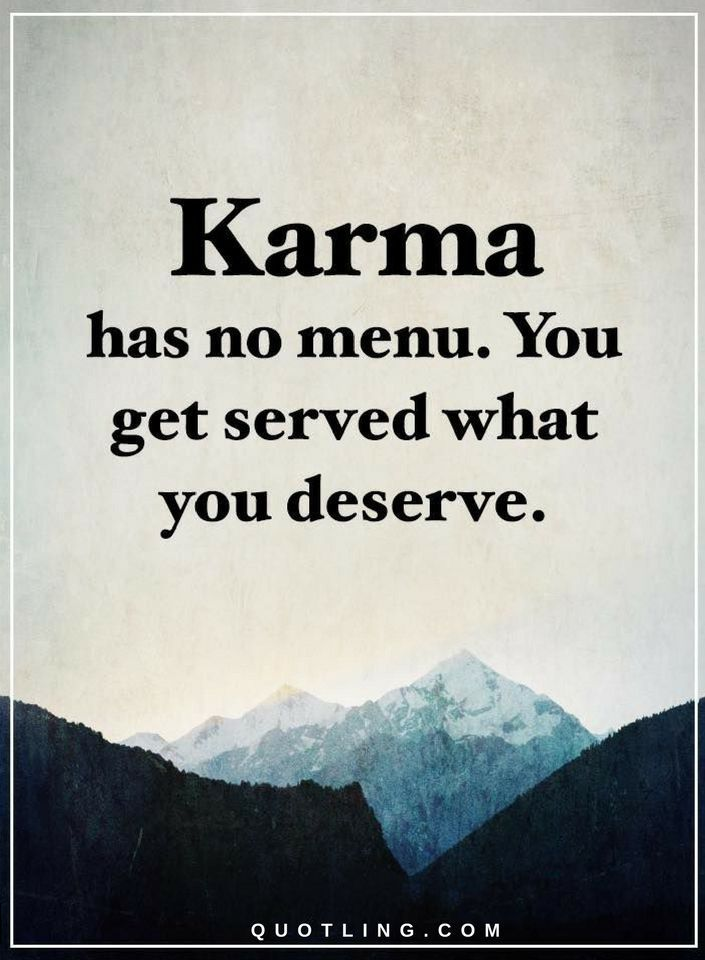 Karma Quotes Karma Quotes Karma Has No Menuyou Get Served What You Deserve .