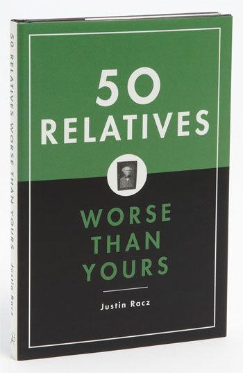 Justin Racz 50 Relatives Worse Than Yours Book Available At Nordstrom Books Hardcover Book Book Worth Reading