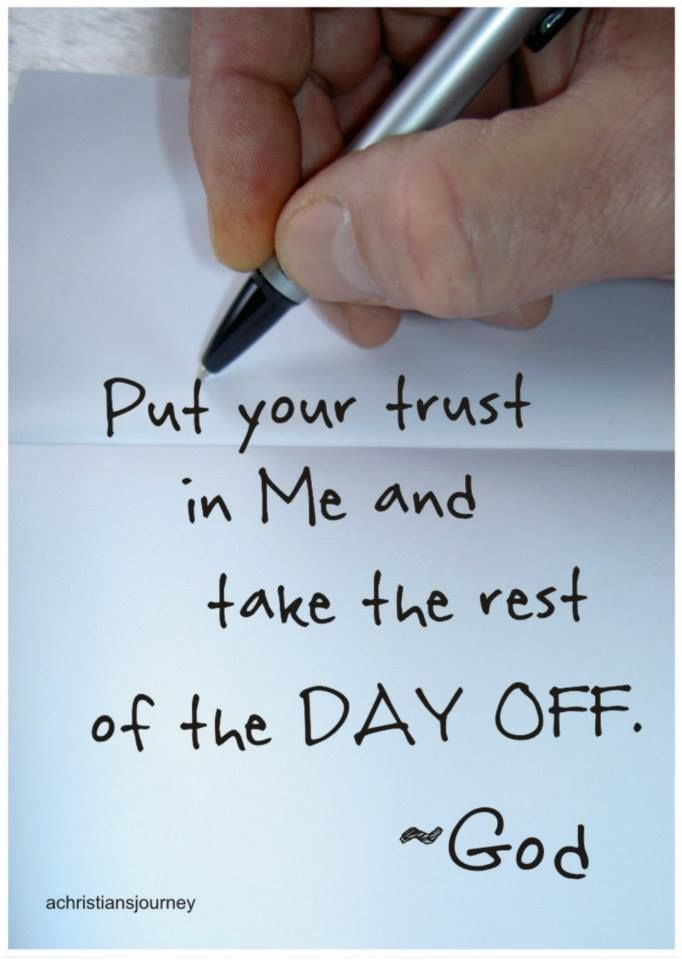 Put Your Trust In Me And Take The Day Off A Christians Journey