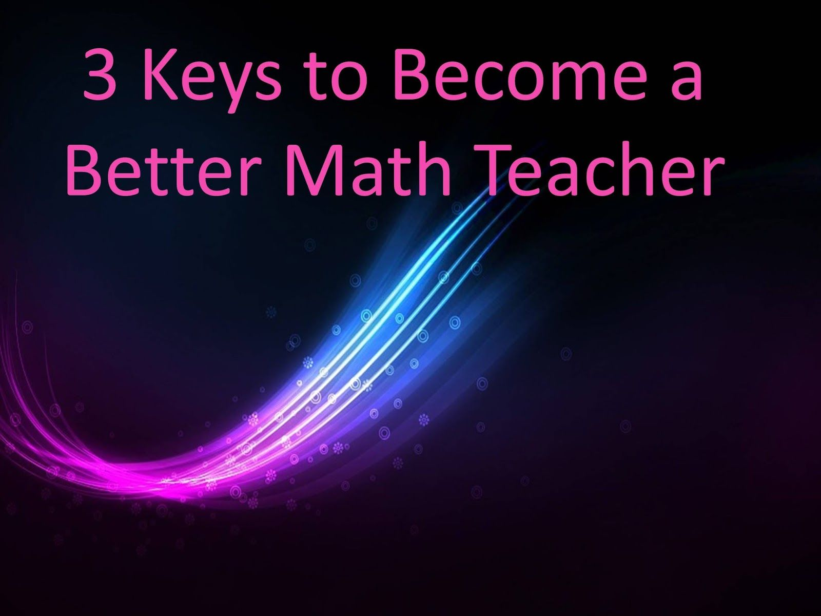 3 Keys To Become A Better Math Teacher