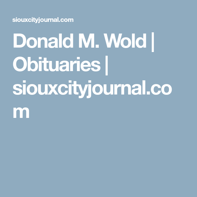 Donald M Wold With Images Donald Obituaries