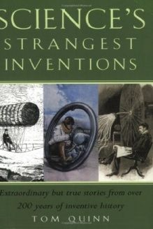 Science's Strangest Inventions  Extraordinary But True Stories from Over 200 Years of Inventive History (Strangest series), 978-1861058263, Tom Quinn, Anova Books